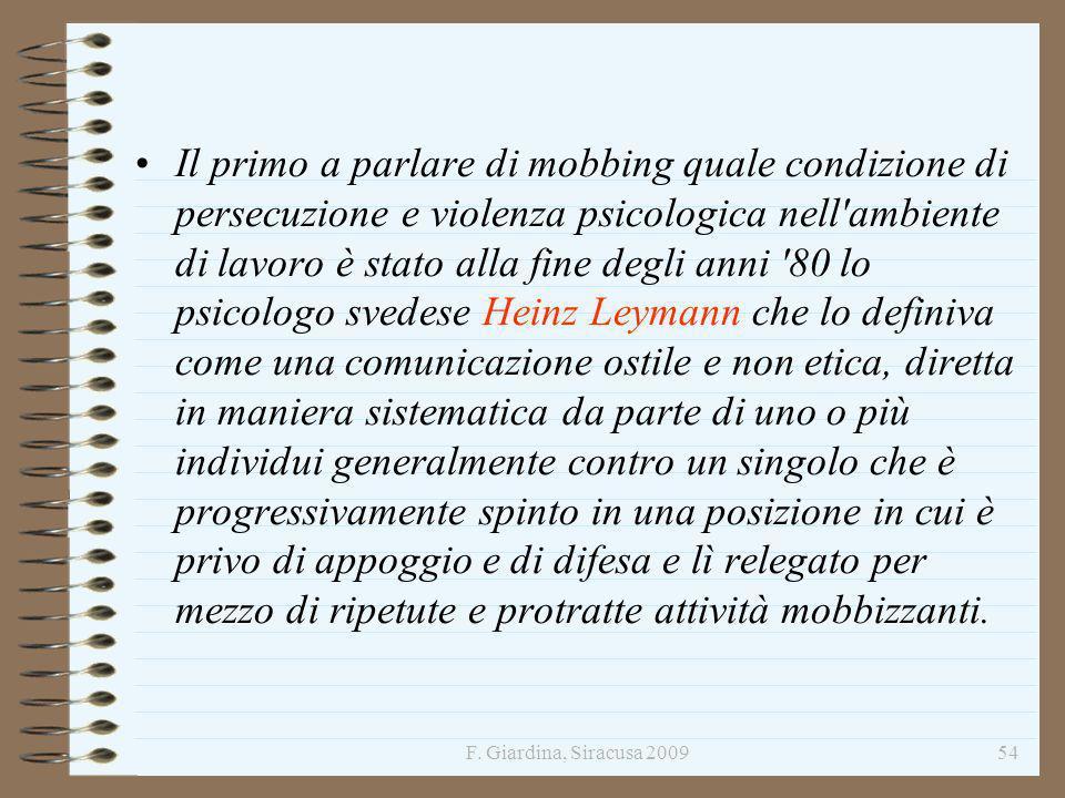 F. Giardina, Siracusa 200954 Il primo a parlare di mobbing quale condizione di persecuzione e violenza psicologica nell'ambiente di lavoro è stato all