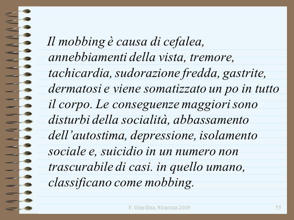 F. Giardina, Siracusa 200955 Il mobbing è causa di cefalea, annebbiamenti della vista, tremore, tachicardia, sudorazione fredda, gastrite, dermatosi e