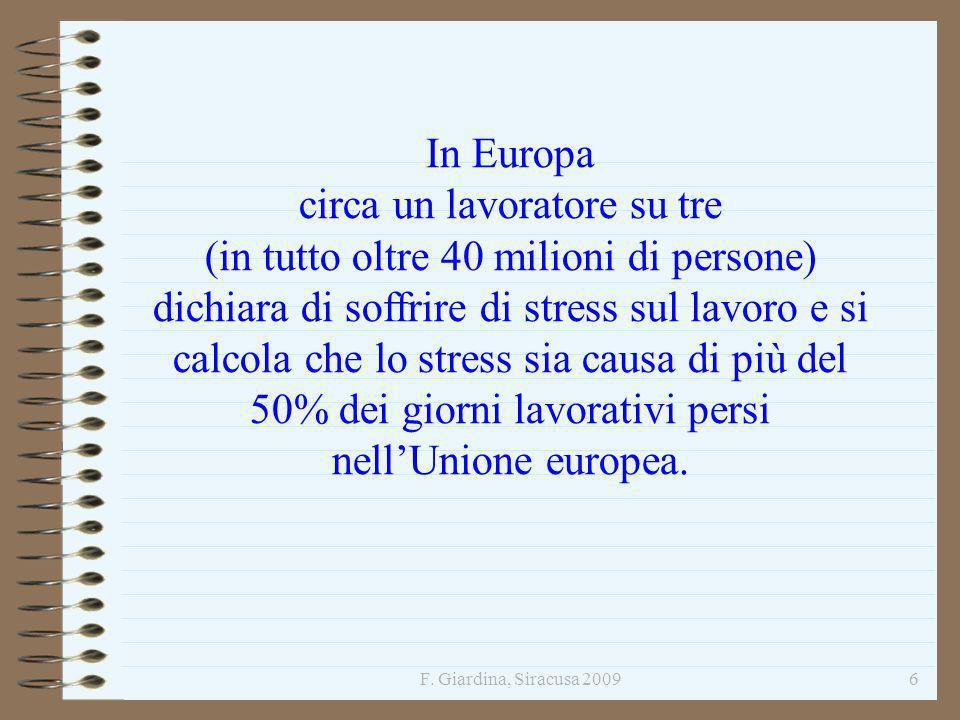 F. Giardina, Siracusa 20096 In Europa circa un lavoratore su tre (in tutto oltre 40 milioni di persone) dichiara di soffrire di stress sul lavoro e si
