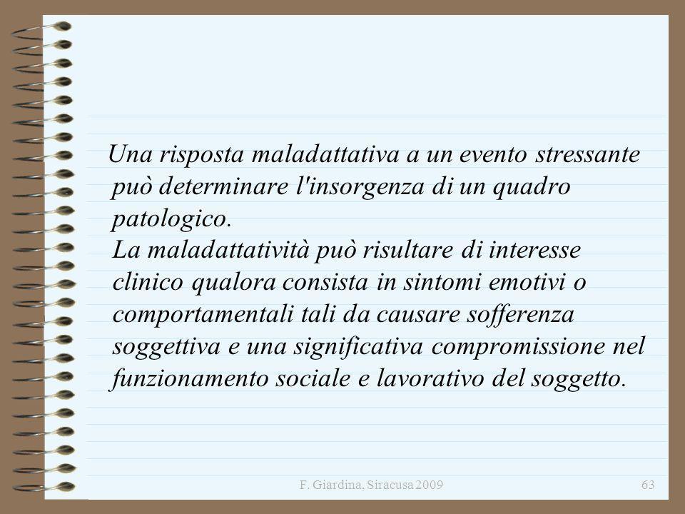 F. Giardina, Siracusa 200963 Una risposta maladattativa a un evento stressante può determinare l'insorgenza di un quadro patologico. La maladattativit