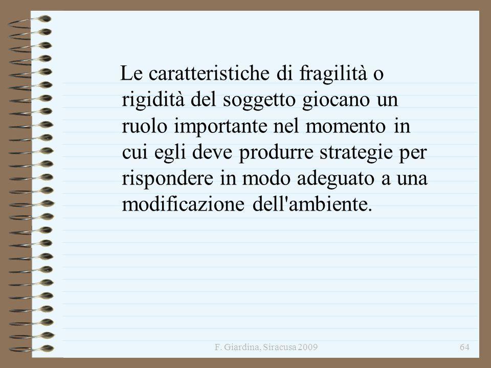 F. Giardina, Siracusa 200964 Le caratteristiche di fragilità o rigidità del soggetto giocano un ruolo importante nel momento in cui egli deve produrre
