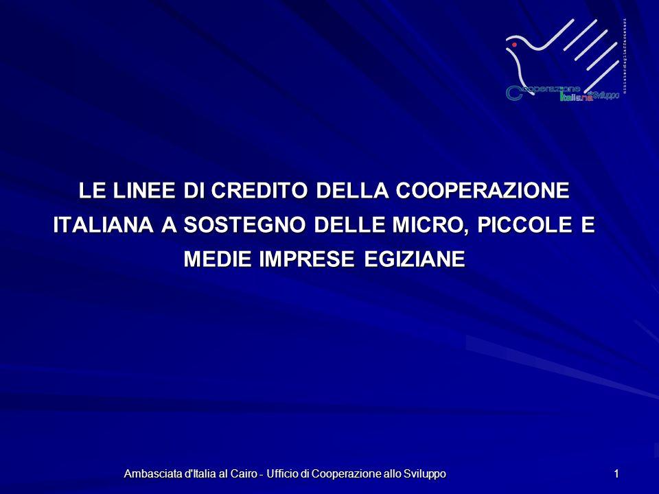 Ambasciata d Italia al Cairo - Ufficio di Cooperazione allo Sviluppo 1 LE LINEE DI CREDITO DELLA COOPERAZIONE ITALIANA A SOSTEGNO DELLE MICRO, PICCOLE E MEDIE IMPRESE EGIZIANE