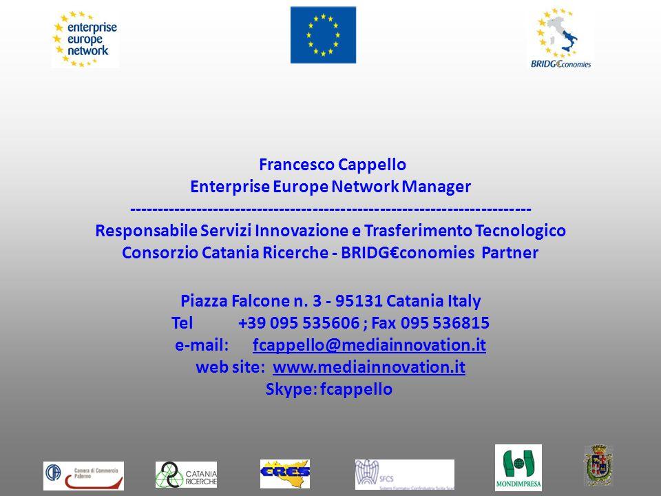 Francesco Cappello Enterprise Europe Network Manager ------------------------------------------------------------------------ Responsabile Servizi Innovazione e Trasferimento Tecnologico Consorzio Catania Ricerche - BRIDGconomies Partner Piazza Falcone n.