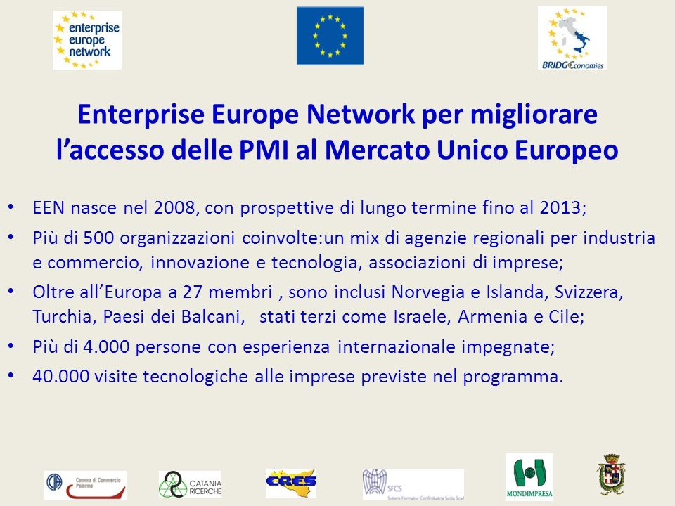 Enterprise Europe Network per migliorare laccesso delle PMI al Mercato Unico Europeo EEN nasce nel 2008, con prospettive di lungo termine fino al 2013
