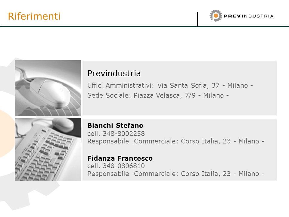 Riferimenti Previndustria Uffici Amministrativi: Via Santa Sofia, 37 - Milano - Sede Sociale: Piazza Velasca, 7/9 - Milano - Bianchi Stefano cell. 348