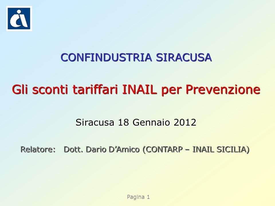 Pagina 1 CONFINDUSTRIA SIRACUSA Gli sconti tariffari INAIL per Prevenzione Siracusa 18 Gennaio 2012 Relatore: Dott.