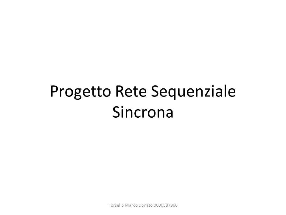 Progetto Rete Sequenziale Sincrona Torsello Marco Donato 0000587966