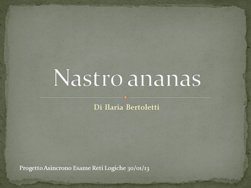 Di Ilaria Bertoletti Progetto Asincrono Esame Reti Logiche 30/01/13