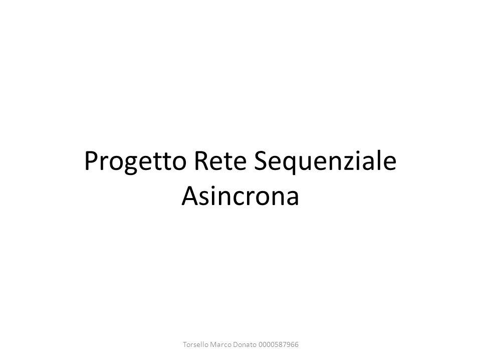 Progetto Rete Sequenziale Asincrona Torsello Marco Donato 0000587966