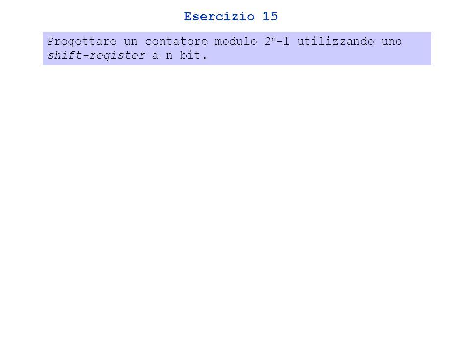 Esercizio 15 Progettare un contatore modulo 2 n -1 utilizzando uno shift-register a n bit.