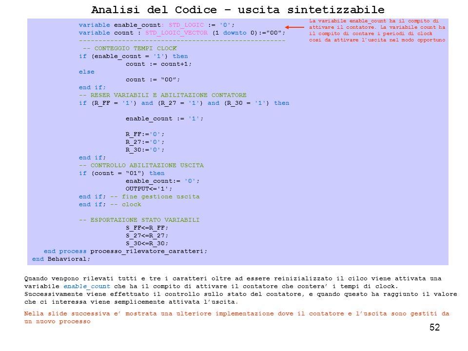 52 Analisi del Codice – uscita sintetizzabile Quando vengono rilevati tutti e tre i caratteri oltre ad essere reinizializzato il cilco viene attivata una variabile enable_count che ha il compito di attivare il contatore che contera i tempi di clock.