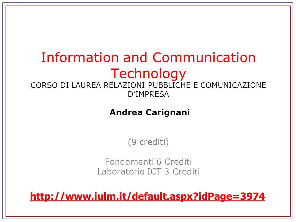 Information and Communication Technology CORSO DI LAUREA RELAZIONI PUBBLICHE E COMUNICAZIONE DIMPRESA Andrea Carignani (9 crediti) Fondamenti 6 Credit