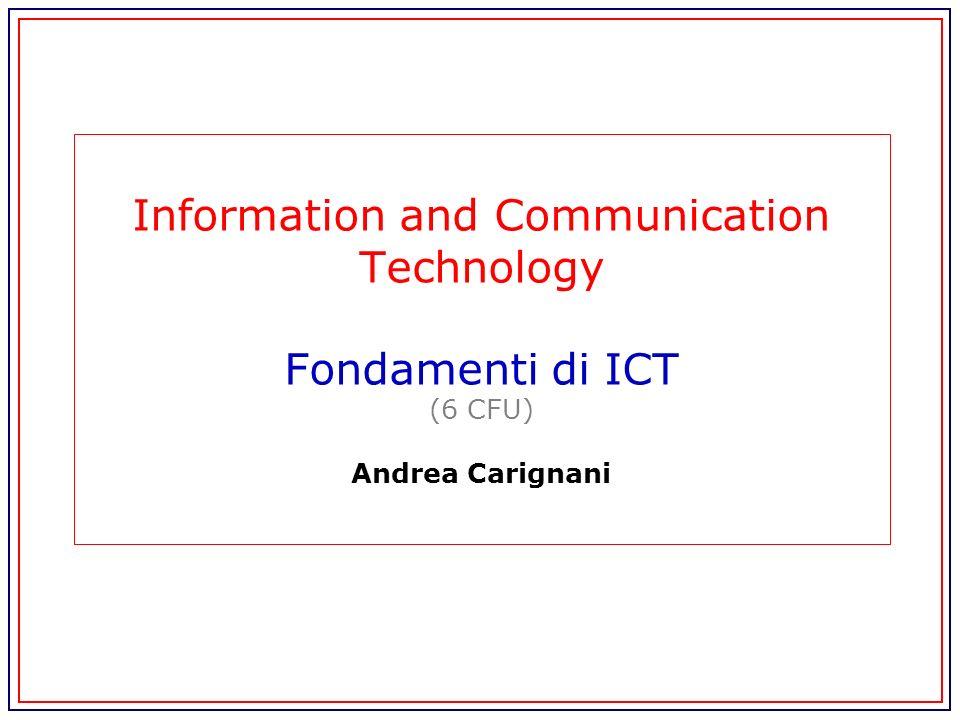 Information and Communication Technology Fondamenti di ICT (6 CFU) Andrea Carignani