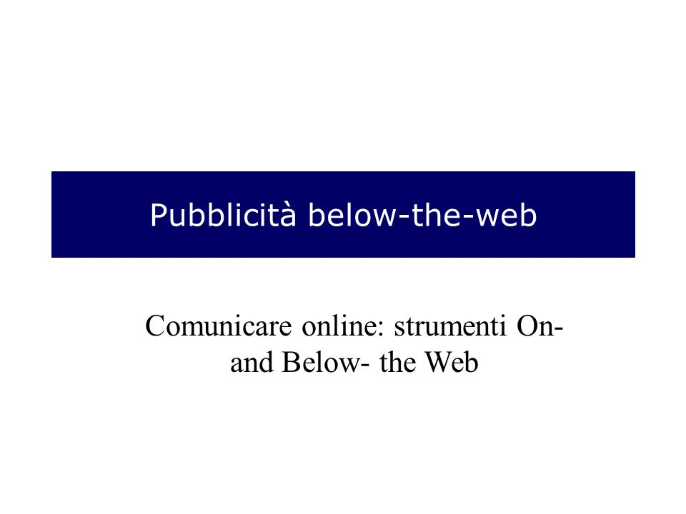 Pubblicità below-the-web Comunicare online: strumenti On- and Below- the Web