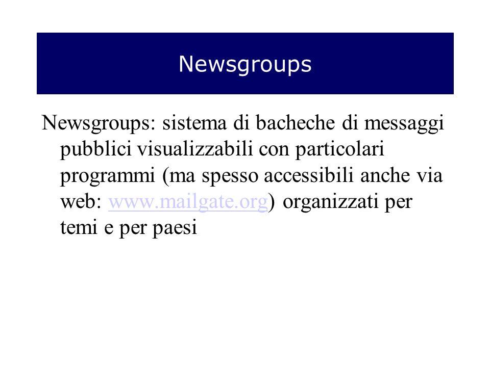 Newsgroups Newsgroups: sistema di bacheche di messaggi pubblici visualizzabili con particolari programmi (ma spesso accessibili anche via web: www.mailgate.org) organizzati per temi e per paesiwww.mailgate.org
