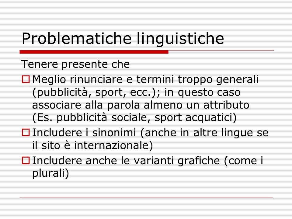 Problematiche linguistiche Tenere presente che Meglio rinunciare e termini troppo generali (pubblicità, sport, ecc.); in questo caso associare alla parola almeno un attributo (Es.