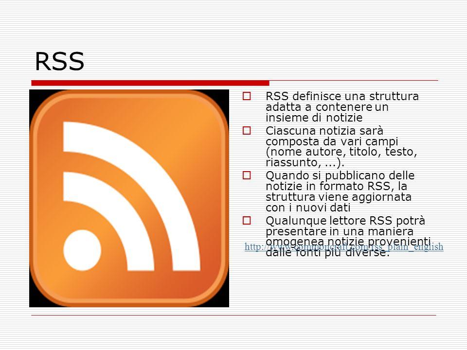 RSS RSS definisce una struttura adatta a contenere un insieme di notizie Ciascuna notizia sarà composta da vari campi (nome autore, titolo, testo, riassunto,...).