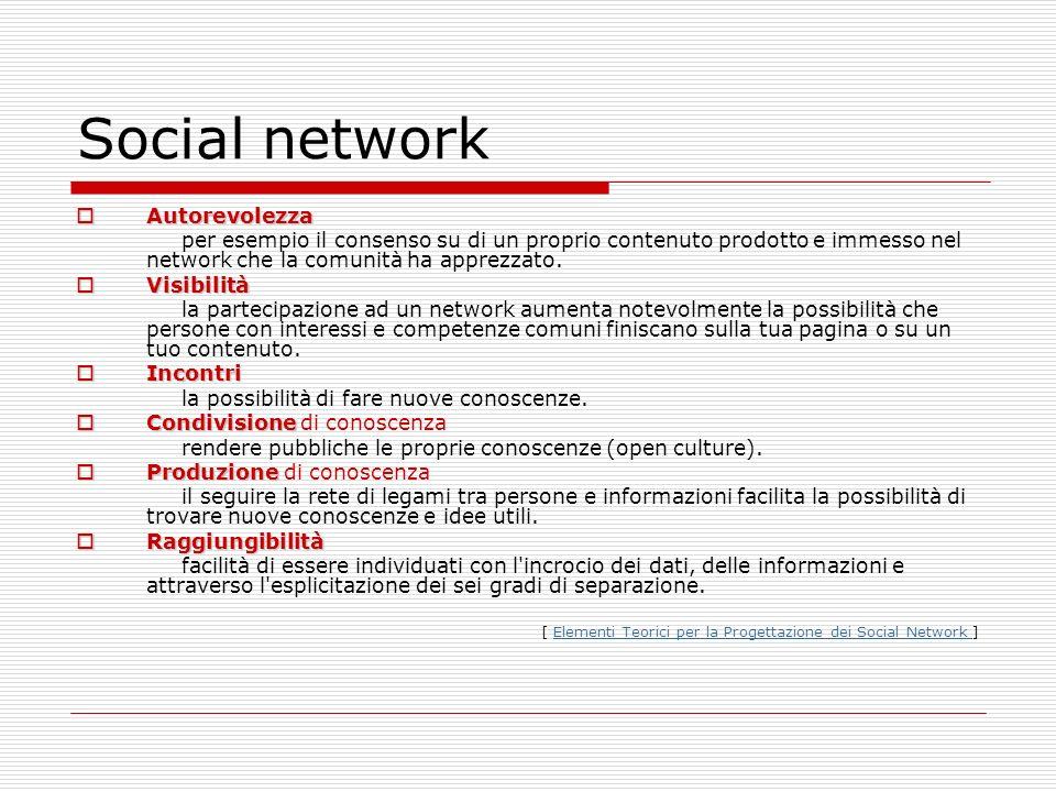 Social network Autorevolezza Autorevolezza per esempio il consenso su di un proprio contenuto prodotto e immesso nel network che la comunità ha apprez