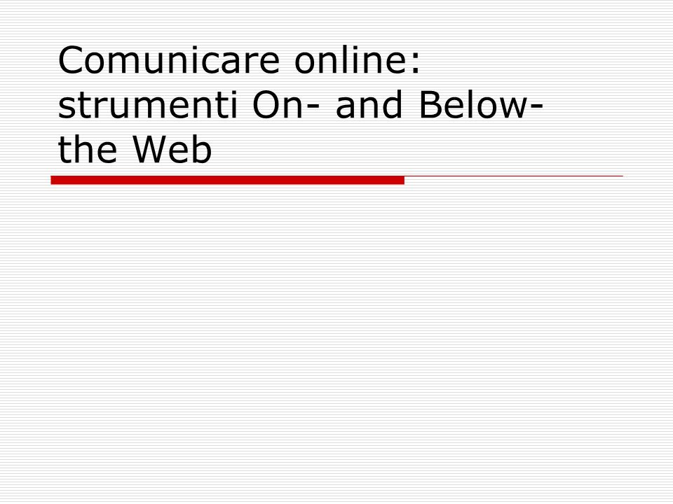 Comunicare online: strumenti On- and Below- the Web