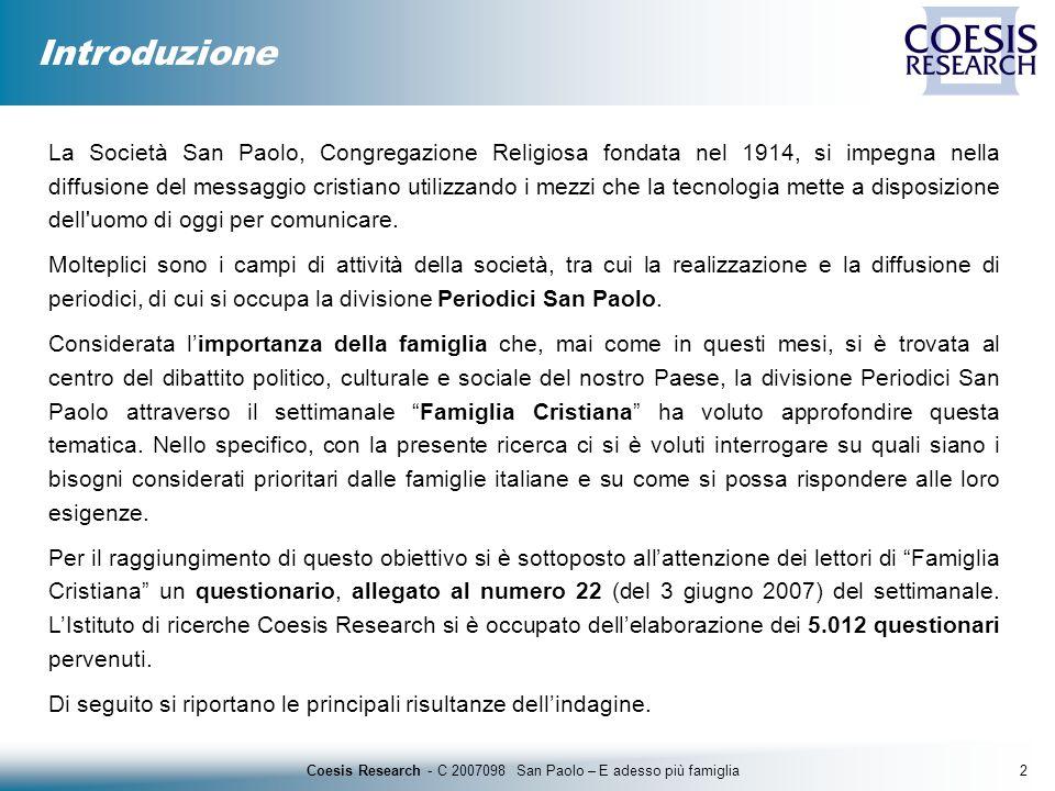 3Coesis Research - C 2007098 San Paolo – E adesso più famiglia Introduzione NUMERO TOTALE DI QUESTIONARI ANALIZZATI: 5.012 NUMERO DI QUESTIONARI RICEVUTI VIA E-MAIL: 1.343 NUMERO DI QUESTIONARI RICEVUTI VIA FAX: 948 NUMERO DI QUESTIONARI RICEVUTI VIA POSTA: 2.721