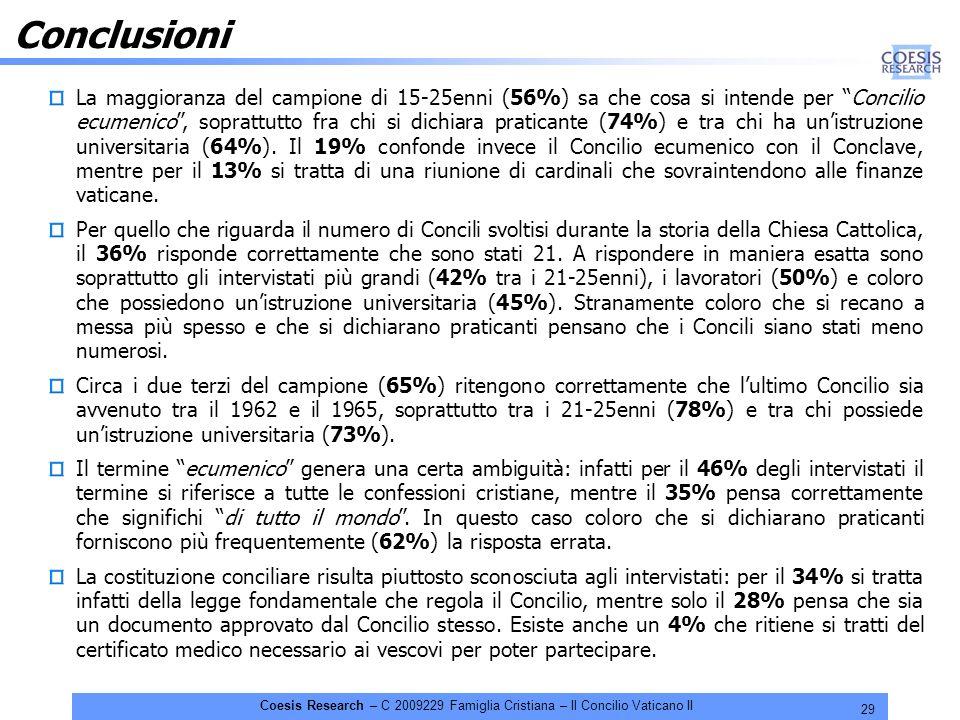 29 Coesis Research – C 2009229 Famiglia Cristiana – Il Concilio Vaticano II Conclusioni La maggioranza del campione di 15-25enni (56%) sa che cosa si intende per Concilio ecumenico, soprattutto fra chi si dichiara praticante (74%) e tra chi ha unistruzione universitaria (64%).