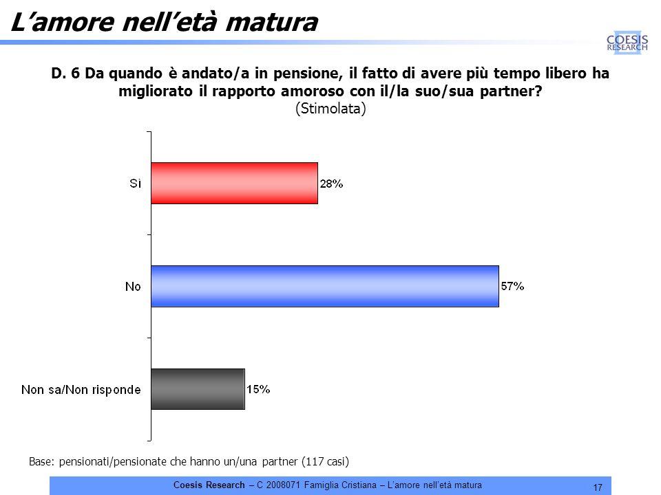 17 Coesis Research – C 2008071 Famiglia Cristiana – Lamore nelletà matura Base: pensionati/pensionate che hanno un/una partner (117 casi) D.