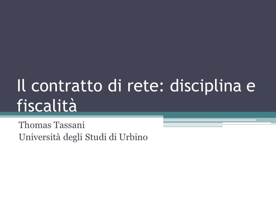 Il contratto di rete: disciplina e fiscalità Thomas Tassani Università degli Studi di Urbino