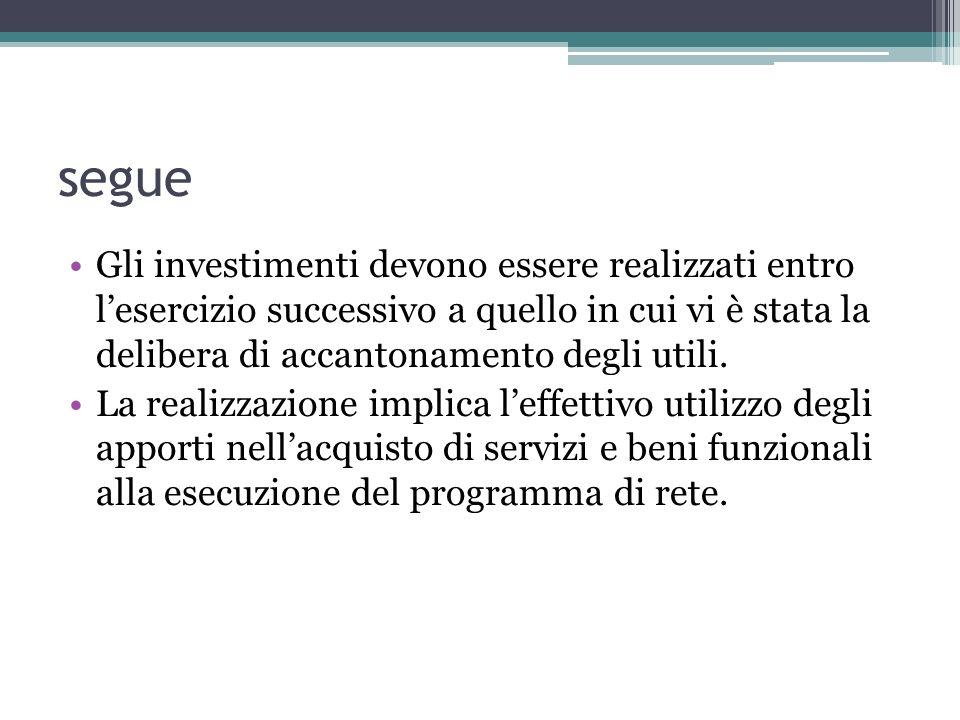 segue Gli investimenti devono essere realizzati entro lesercizio successivo a quello in cui vi è stata la delibera di accantonamento degli utili. La r
