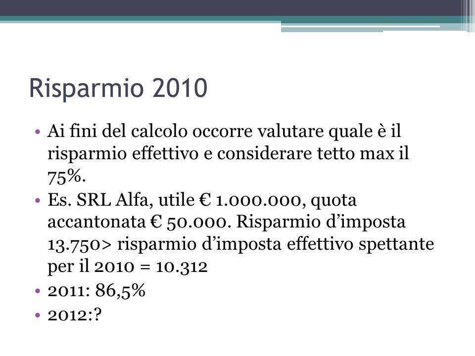 Risparmio 2010 Ai fini del calcolo occorre valutare quale è il risparmio effettivo e considerare tetto max il 75%. Es. SRL Alfa, utile 1.000.000, quot