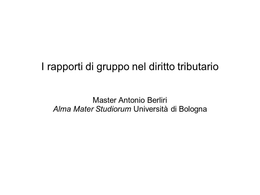 I rapporti di gruppo nel diritto tributario Master Antonio Berliri Alma Mater Studiorum Università di Bologna