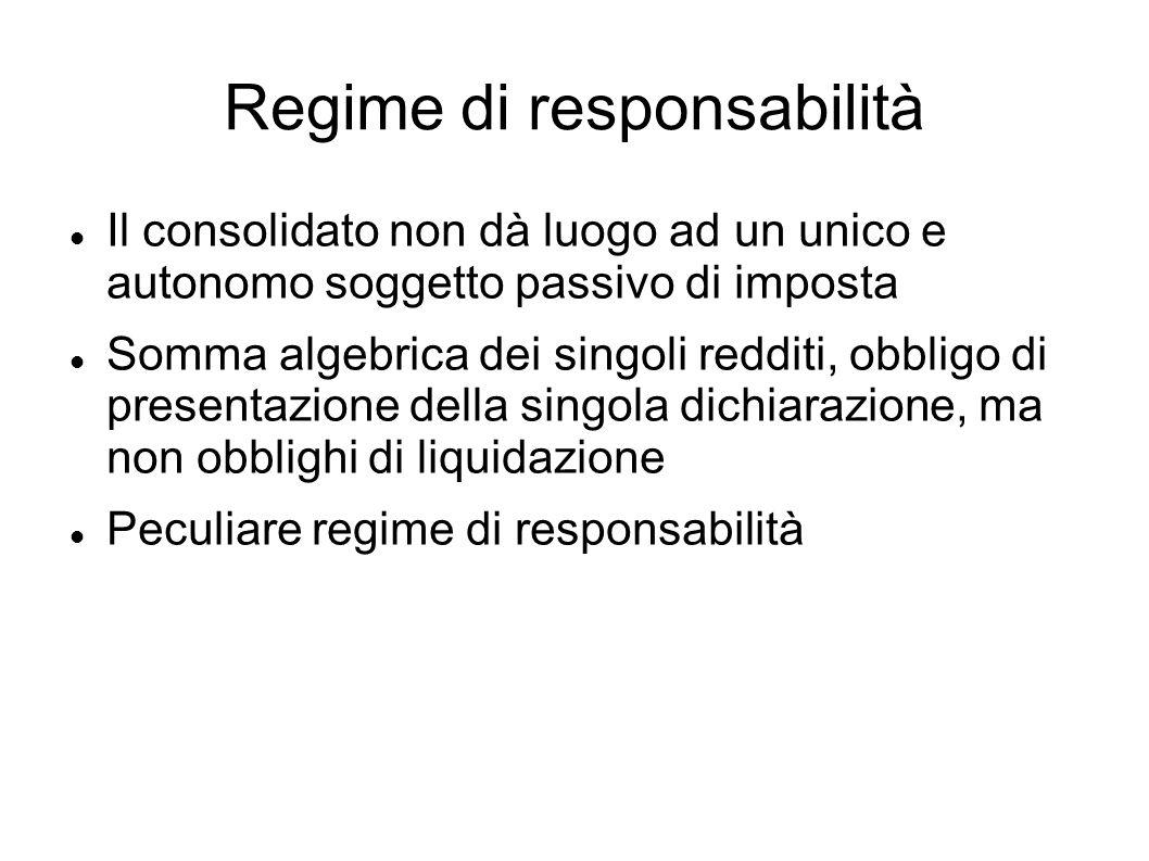 Regime di responsabilità Il consolidato non dà luogo ad un unico e autonomo soggetto passivo di imposta Somma algebrica dei singoli redditi, obbligo d