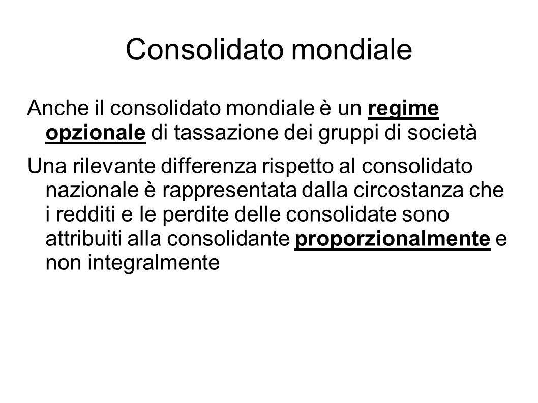 Consolidato mondiale Anche il consolidato mondiale è un regime opzionale di tassazione dei gruppi di società Una rilevante differenza rispetto al cons