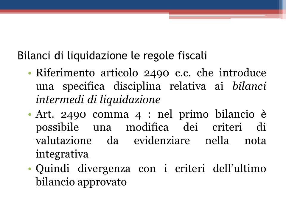 Bilanci di liquidazione le regole fiscali Riferimento articolo 2490 c.c. che introduce una specifica disciplina relativa ai bilanci intermedi di liqui