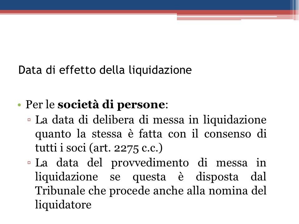 Data di effetto della liquidazione Per le società di persone: La data di delibera di messa in liquidazione quanto la stessa è fatta con il consenso di