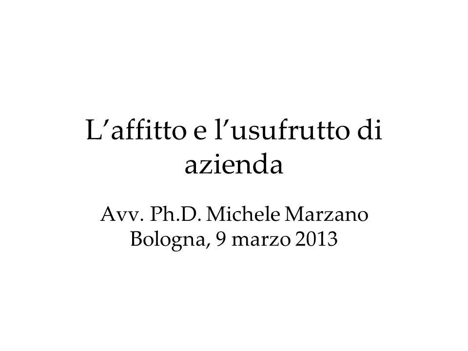 Laffitto e lusufrutto di azienda Avv. Ph.D. Michele Marzano Bologna, 9 marzo 2013