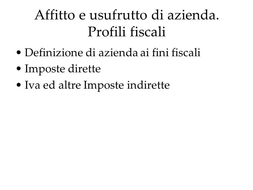 Affitto e usufrutto di azienda. Profili fiscali Definizione di azienda ai fini fiscali Imposte dirette Iva ed altre Imposte indirette