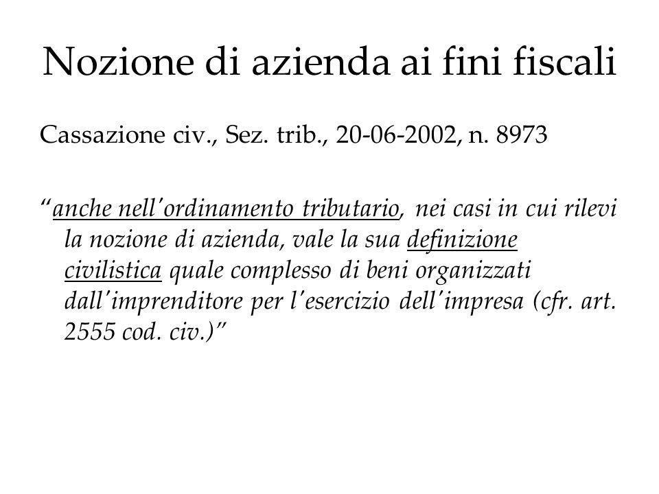 Nozione di azienda ai fini fiscali Cassazione civ., Sez. trib., 20-06-2002, n. 8973 anche nell'ordinamento tributario, nei casi in cui rilevi la nozio