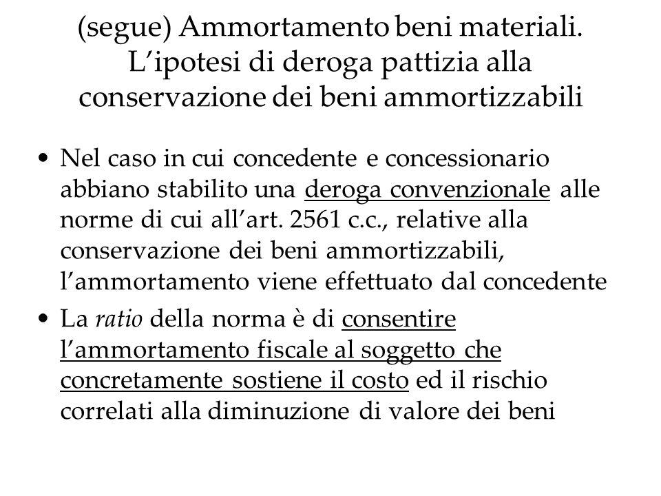 (segue) Ammortamento beni materiali. Lipotesi di deroga pattizia alla conservazione dei beni ammortizzabili Nel caso in cui concedente e concessionari