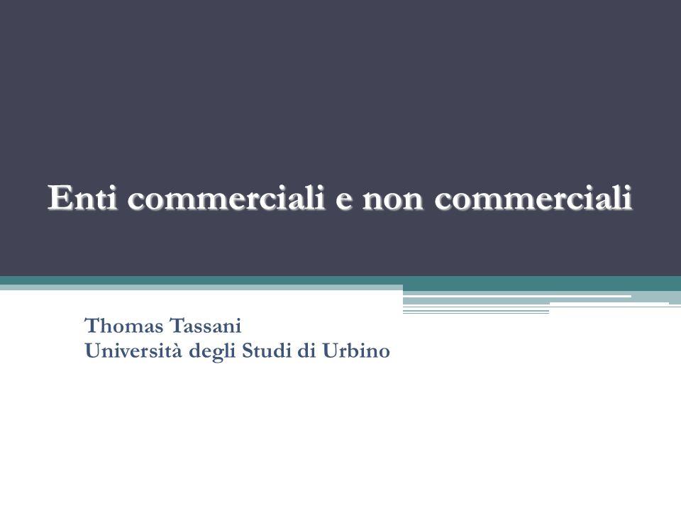 Enti commerciali e non commerciali Thomas Tassani Università degli Studi di Urbino