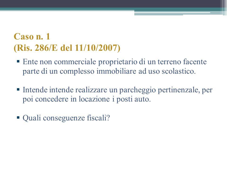 Caso n. 1 (Ris. 286/E del 11/10/2007) Ente non commerciale proprietario di un terreno facente parte di un complesso immobiliare ad uso scolastico. Int