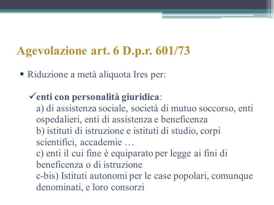 Agevolazione art. 6 D.p.r. 601/73 Riduzione a metà aliquota Ires per: enti con personalità giuridica: a) di assistenza sociale, società di mutuo socco