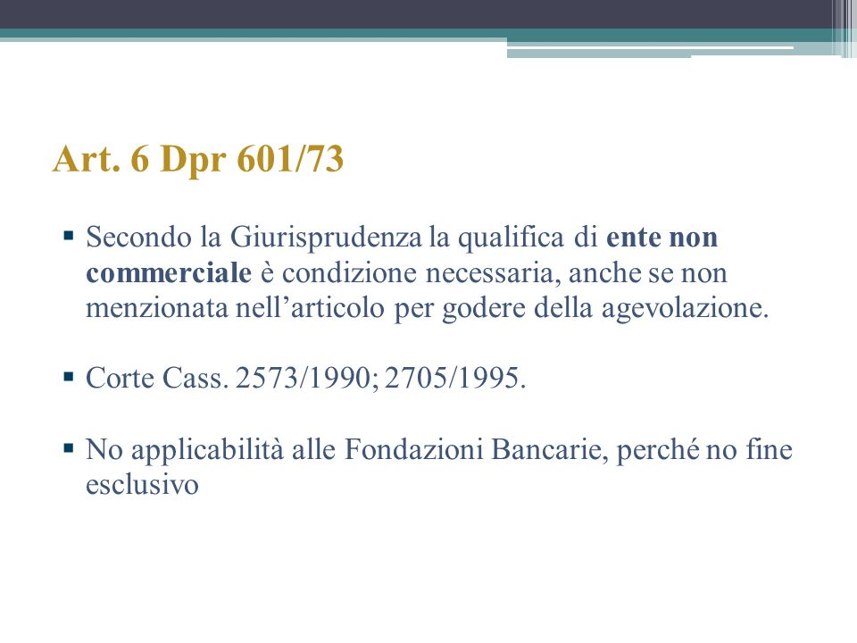 Art. 6 Dpr 601/73 Secondo la Giurisprudenza la qualifica di ente non commerciale è condizione necessaria, anche se non menzionata nellarticolo per god