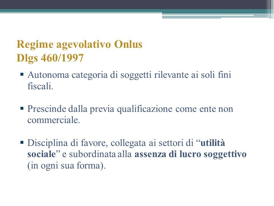 Regime agevolativo Onlus Dlgs 460/1997 Autonoma categoria di soggetti rilevante ai soli fini fiscali. Prescinde dalla previa qualificazione come ente