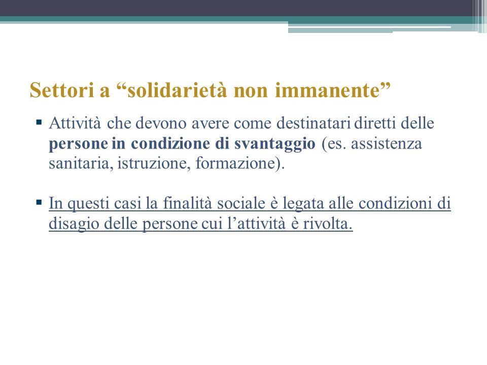 Settori a solidarietà non immanente Attività che devono avere come destinatari diretti delle persone in condizione di svantaggio (es. assistenza sanit
