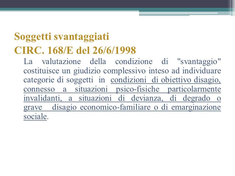 Soggetti svantaggiati CIRC. 168/E del 26/6/1998 La valutazione della condizione di