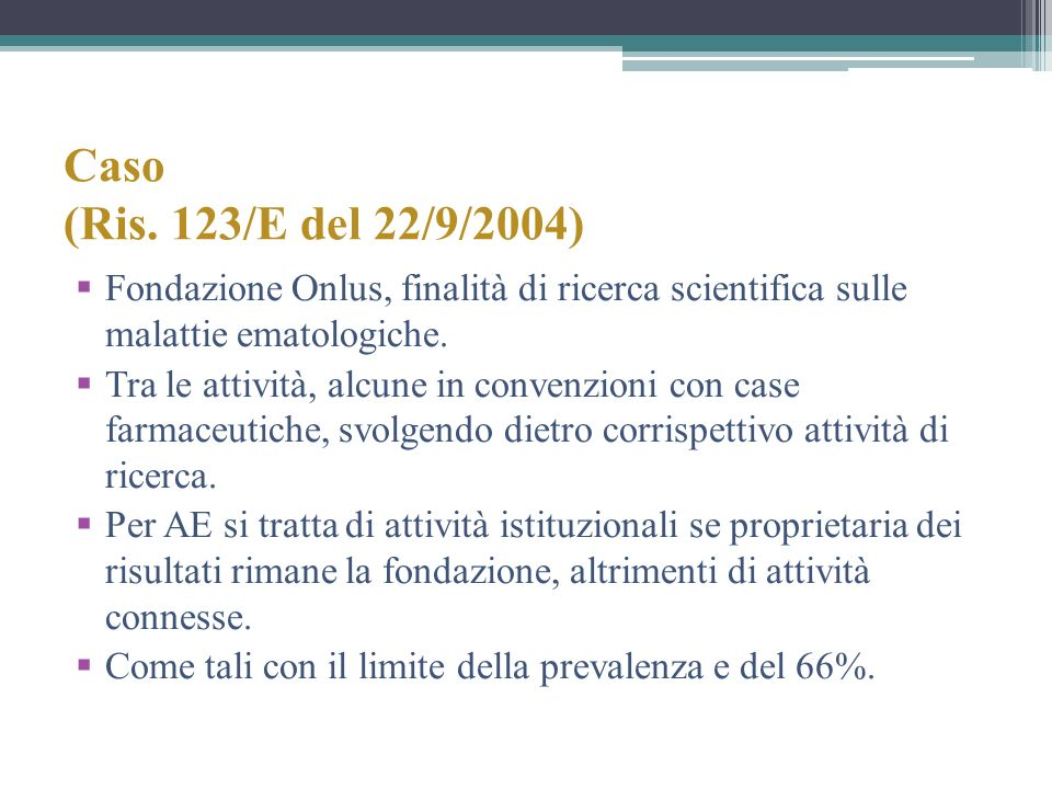 Caso (Ris. 123/E del 22/9/2004) Fondazione Onlus, finalità di ricerca scientifica sulle malattie ematologiche. Tra le attività, alcune in convenzioni