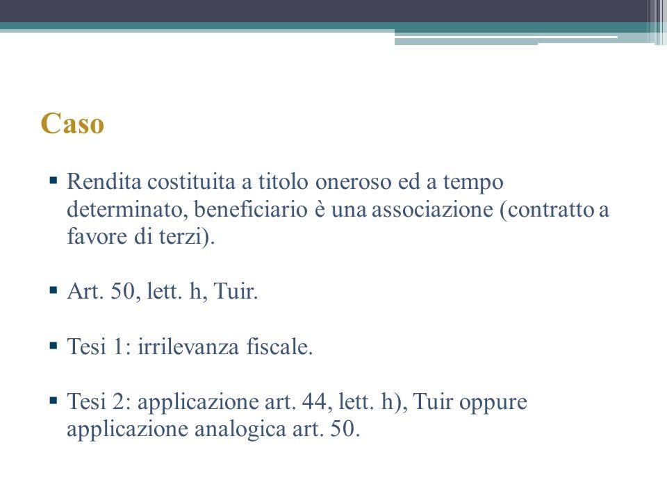 Caso Rendita costituita a titolo oneroso ed a tempo determinato, beneficiario è una associazione (contratto a favore di terzi). Art. 50, lett. h, Tuir