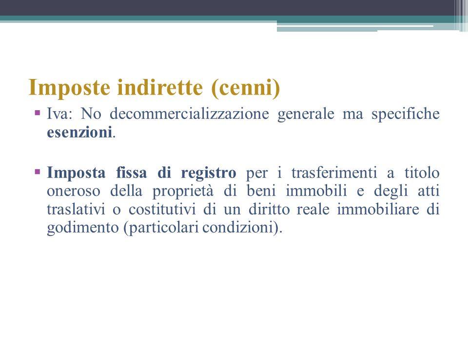 Imposte indirette (cenni) Iva: No decommercializzazione generale ma specifiche esenzioni. Imposta fissa di registro per i trasferimenti a titolo onero