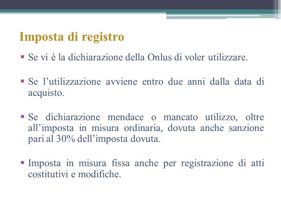 Imposta di registro Se vi è la dichiarazione della Onlus di voler utilizzare. Se lutilizzazione avviene entro due anni dalla data di acquisto. Se dich