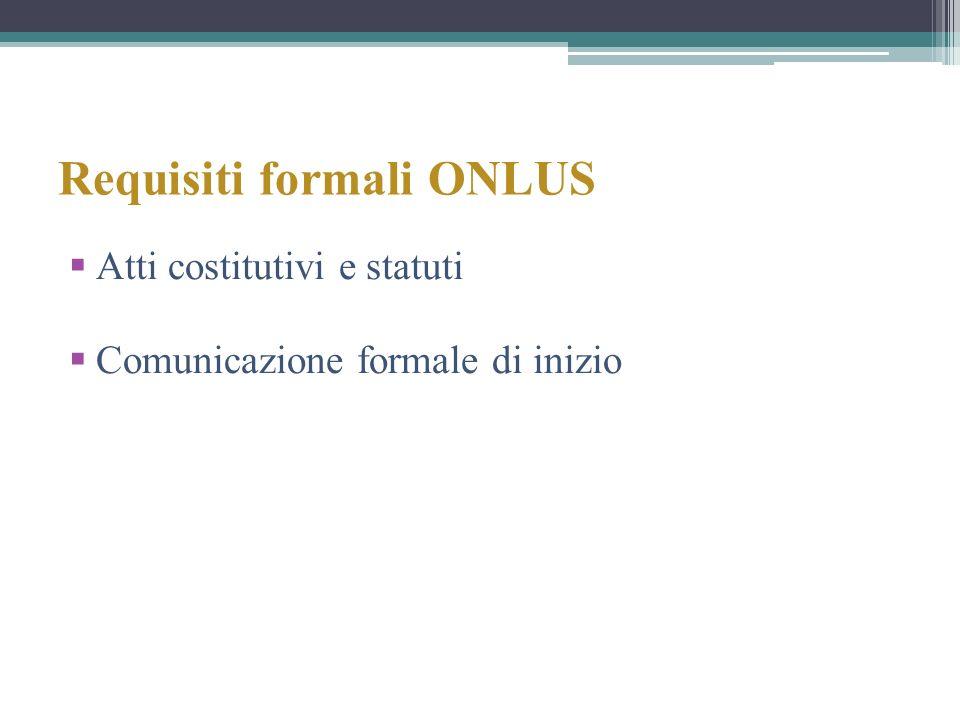 Requisiti formali ONLUS Atti costitutivi e statuti Comunicazione formale di inizio